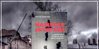 Resenha: Nazistas entre nós - Marcos Guterman