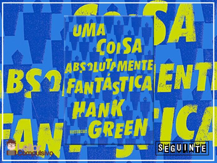 Resenha: Uma coisa absolutamente fantástica - Hank Green