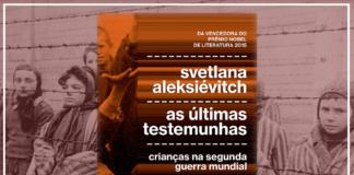Resenha: As Últimas Testemunhas – Svetlana Aleksiévitch
